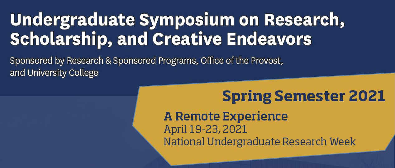 Undergraduate symposium on research, scholarship, and creative endeavors, Spring 2021
